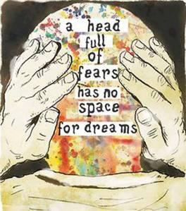 Head full of fears no space for dreams